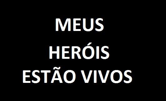 Meus heróis não morreram de overdose!