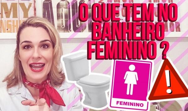 Banheiro Feminino – o que tem nele?